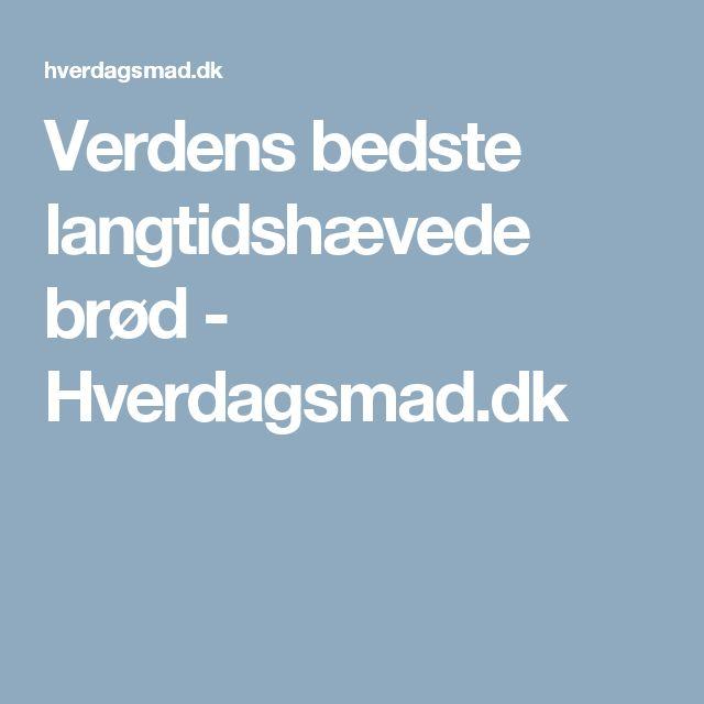 Verdens bedste langtidshævede brød - Hverdagsmad.dk