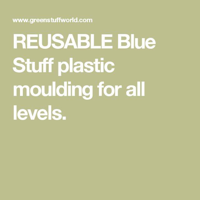 REUSABLE Blue Stuff plastic moulding for all levels.