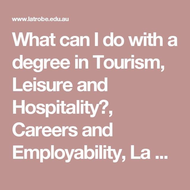 What can I do with a degree in Tourism, Leisure and Hospitality?, Careers and Employability, La Trobe University