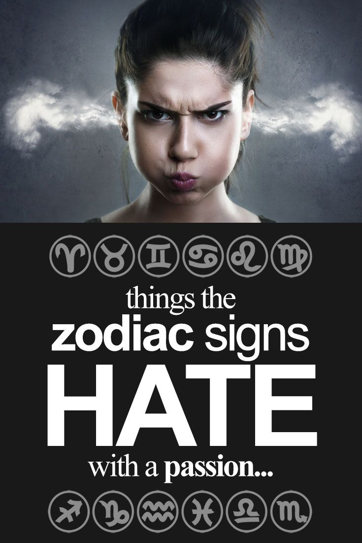 Things the zodiac signs HATE with a PASSION...