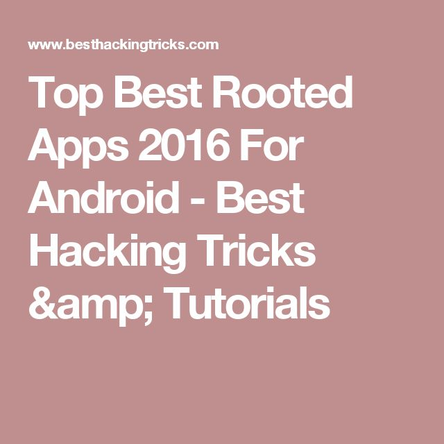 Top Best Rooted Apps 2016 For Android - Best Hacking Tricks & Tutorials
