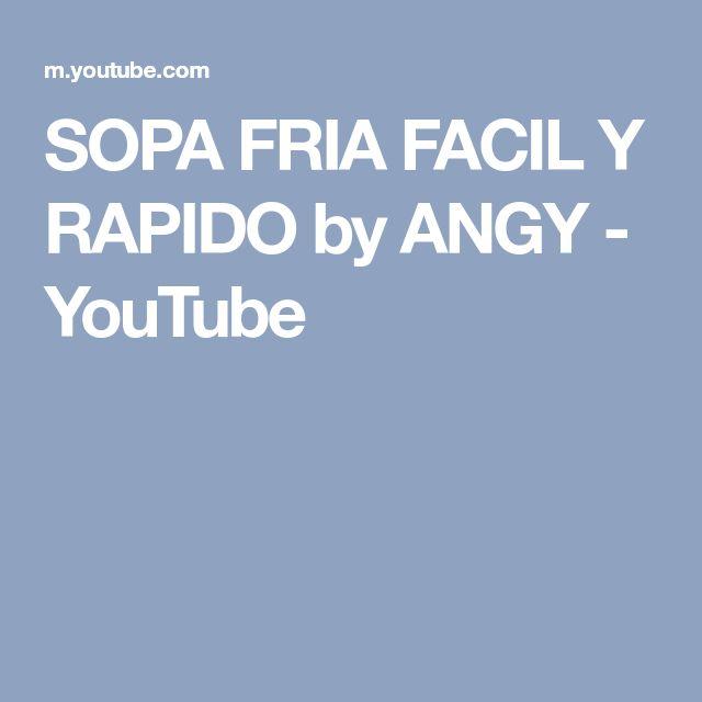 SOPA FRIA FACIL Y RAPIDO by ANGY - YouTube