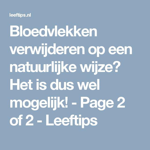 Bloedvlekken verwijderen op een natuurlijke wijze? Het is dus wel mogelijk! - Page 2 of 2 - Leeftips