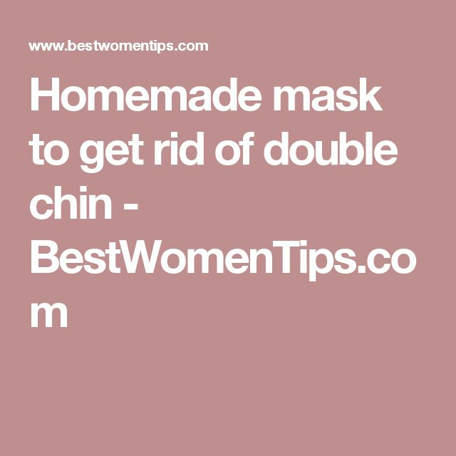 Homemade mask to get rid of double chin - BestWomenTips.com