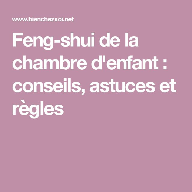 25 best ideas about feng shui chambre sur pinterest for Chambre enfant feng shui
