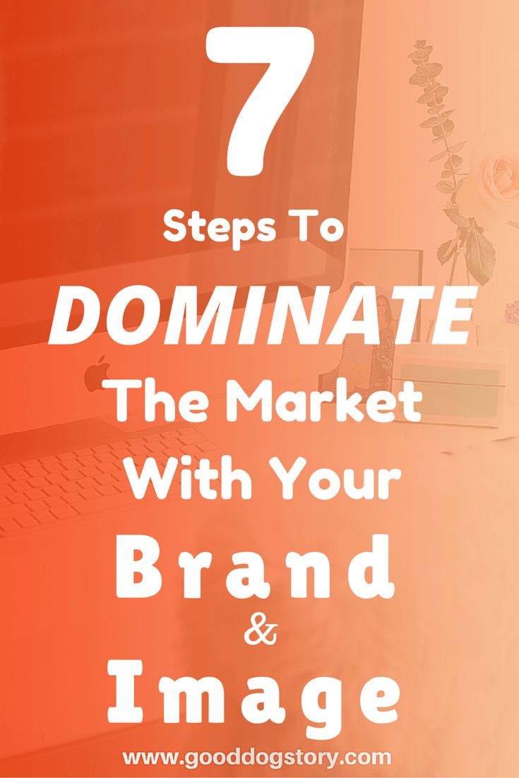 7 Steps to Dominate the Market With Your Brand & Image | Form unique strategies to excell in any business market. Create advertising your audience can't resist!