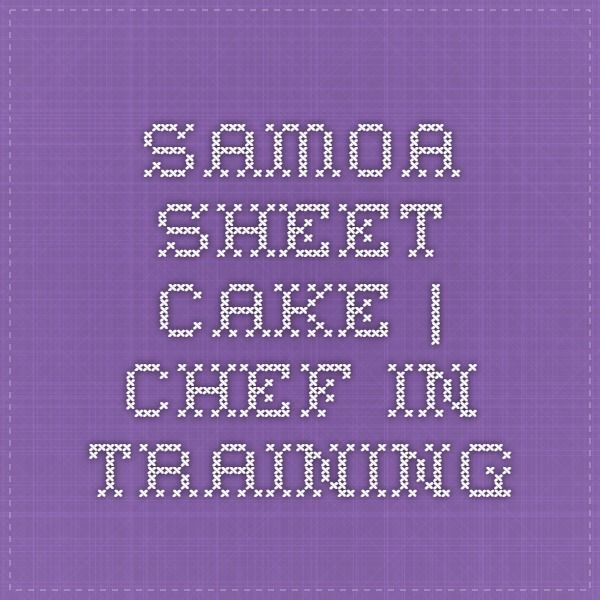 Samoa Sheet Cake   Chef in Training