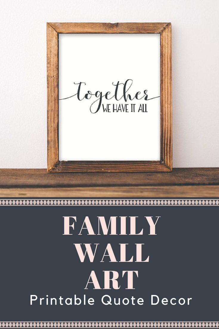 Family Printable Wall Art Together We Have It All Printable Etsy In 2020 Wall Art Quotes Family Wall Printables Wall Art Quotes