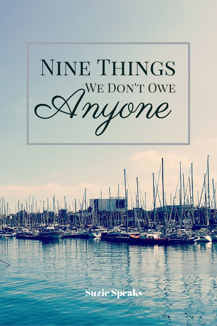 Nine things we don't owe anyone - why do we always feel obligated to others?