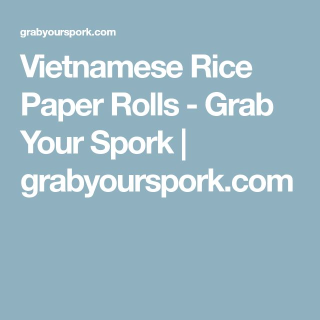 Vietnamese Rice Paper Rolls - Grab Your Spork | grabyourspork.com