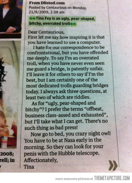 """Tina Fey responds to a hater. """"To say I'm an overrated troll when you have never even seen me guard a bridge, is patently unfair."""" AMAZING."""