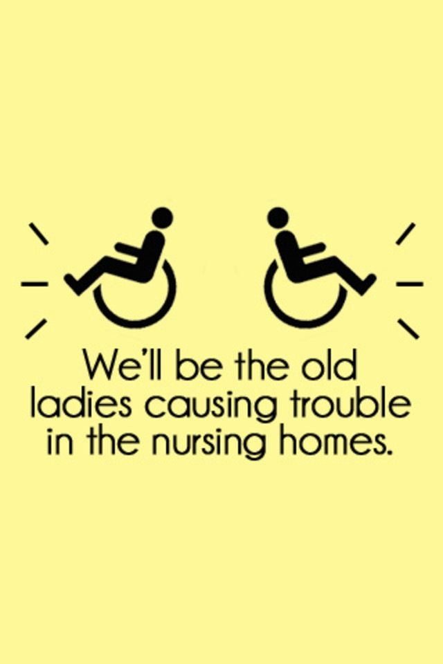 "*cough* @Laura Jayson Jayson Blankenship you're going to be the craziest old lady in the old folks' home.  And I'll just be following you in my wheelchair like ""I don't know what's going on but I'm excited!!!"""