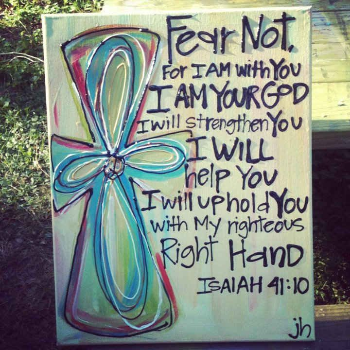 Fear NOT. For I am with you. I am your God. I will strengthen you. I will help you. I will uphold you with My righteous right hand. - Isaiah 41:40 http://i.imgur.com/uiLDZ.jpg