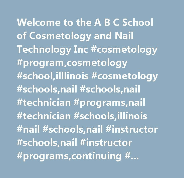 Welcome to the A B C School of Cosmetology and Nail Technology Inc #cosmetology #program,cosmetology #school,illlinois #cosmetology #schools,nail #schools,nail #technician #programs,nail #technician #schools,illinois #nail #schools,nail #instructor #schools,nail #instructor #programs,continuing #education,illinois #beauty #schools,barber #school…
