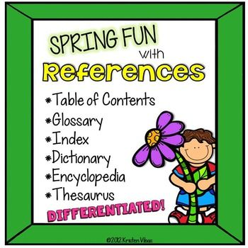 Spring Fun with References: Word References: Table of Contents, Glossary, Index, Thesaurus, Dictionary and Encyclopedia - build and reinforce spring vocabulary while practicing the use of word reference materials. Included in this packet are 13 differentiated word reference practice sheets, which also includes ABC order practice pages (dictionary skills).