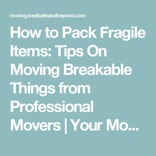 How to Pack Fragile Items: Tips On Moving Breakable Things from Professional Movers | Your Move by Bed Bath & Beyond : Bed Bath and Beyond