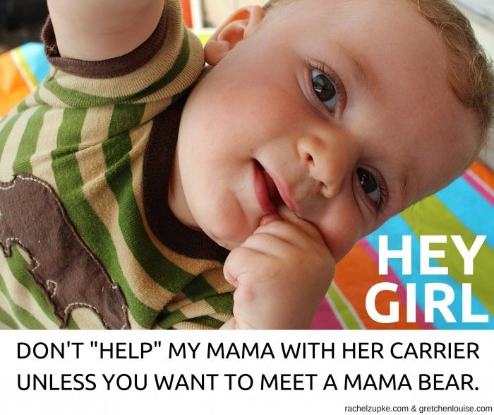 """DON'T """"HELP"""" MY MAMA WITH HER CARRIER UNLESS YOU WANT TO MEET A MAMA BEAR."""