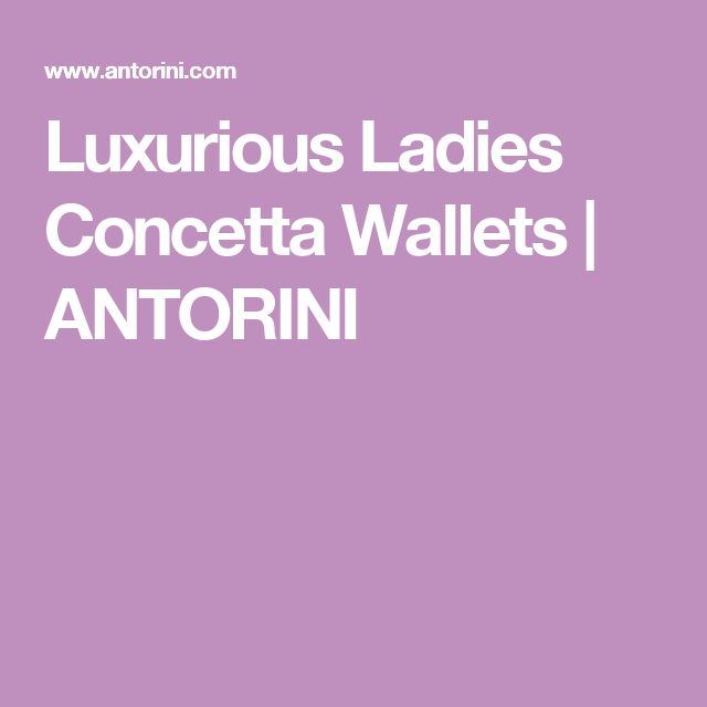 Luxurious Ladies Concetta Wallets | ANTORINI