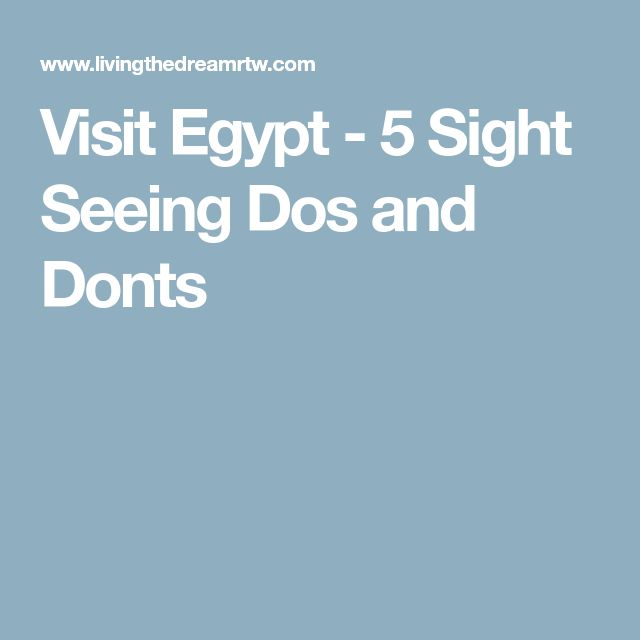 Visit Egypt - 5 Sight Seeing Dos and Donts