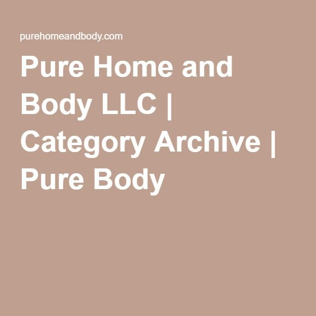 Pure Home and Body LLC | Category Archive | Pure Body