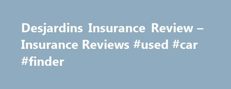 Desjardins Insurance Review – Insurance Reviews #used #car #finder http://autos.remmont.com/desjardins-insurance-review-insurance-reviews-used-car-finder/  #desjardins auto insurance # Desjardins Insurance Review Insurer: Desjardins Insurance | Rating: 4 /5 by Spat Reviews Desjardins Insurance is considered as one of the largest insurance companies in Canada.... Read more >The post Desjardins Insurance Review – Insurance Reviews #used #car #finder appeared first on Auto.