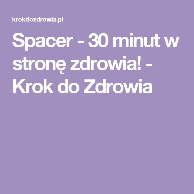 Spacer - 30 minut w stronę zdrowia! - Krok do Zdrowia