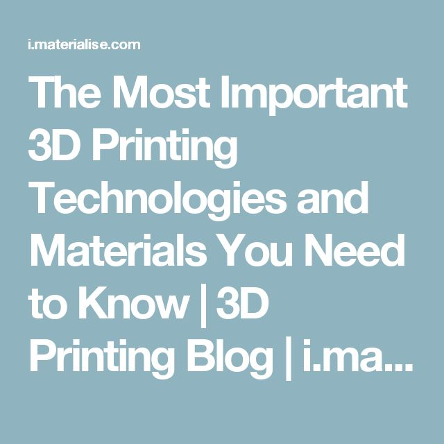 The Most Important 3D Printing Technologies and Materials You Need to Know | 3D Printing Blog | i.materialise