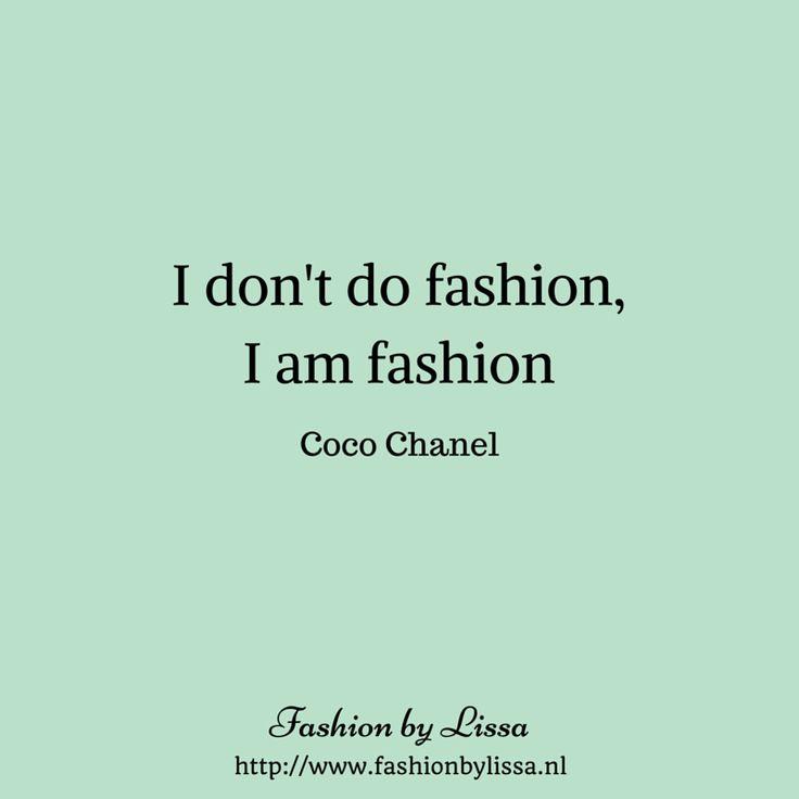 I don't do fashion, I am fashion - Coco Chanel