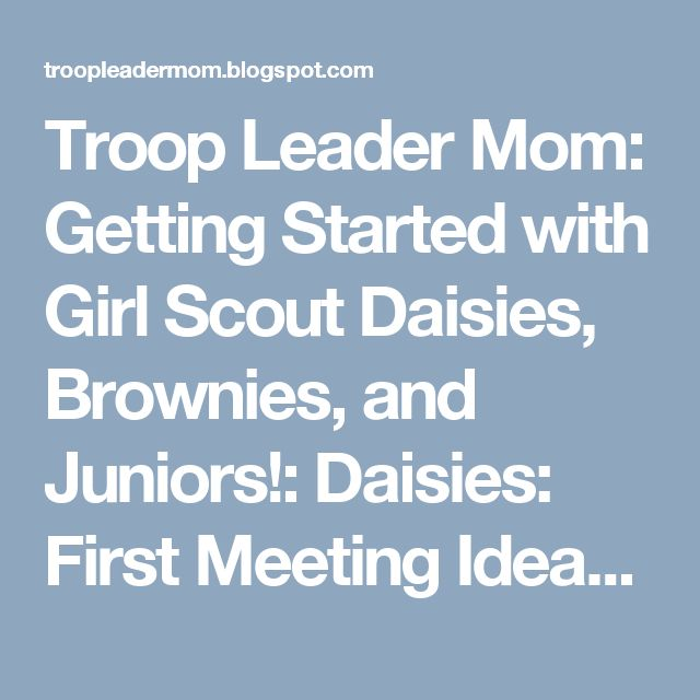 Troop Leader Mom: Getting Started with Girl Scout Daisies, Brownies, and Juniors!: Daisies: First Meeting Ideas and Preparation