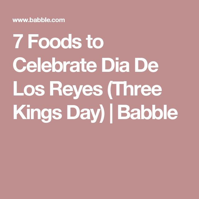 7 Foods to Celebrate Dia De Los Reyes (Three Kings Day) | Babble