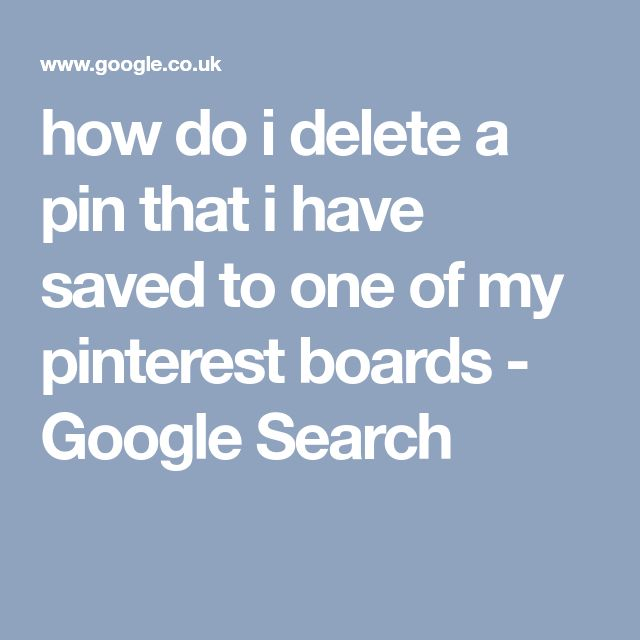 how do i delete a pin that i have saved to one of my pinterest boards - Google Search