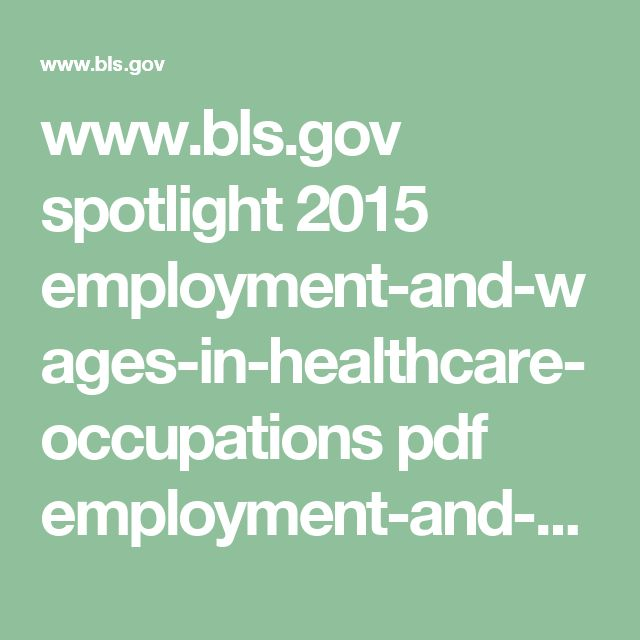 www.bls.gov spotlight 2015 employment-and-wages-in-healthcare-occupations pdf employment-and-wages-in-healthcare-occupations.pdf