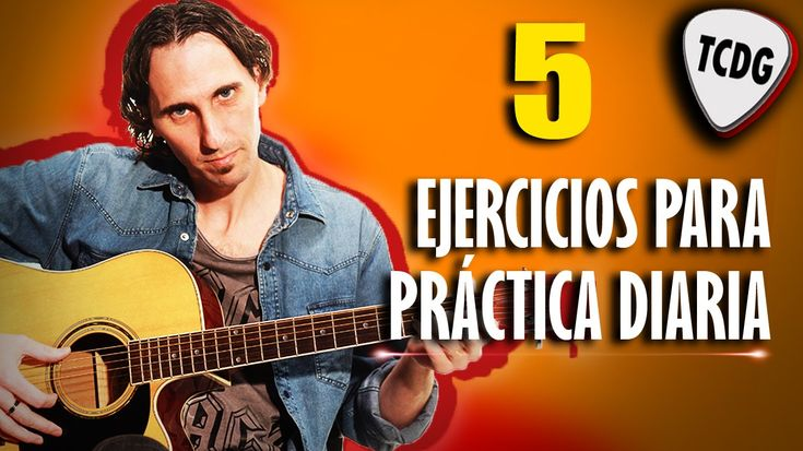 5 Ejercicios Excelentes Para Practicar Todos Los Días Con Tu Guitarra Ac...