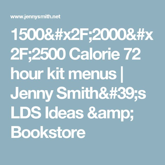 1500/2000/2500 Calorie 72 hour kit menus | Jenny Smith's LDS Ideas & Bookstore