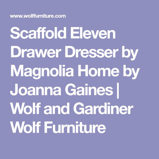 Scaffold Eleven Drawer Dresser By Magnolia Home By Joanna Gaines | Wolf And  Gardiner Wolf Furniture