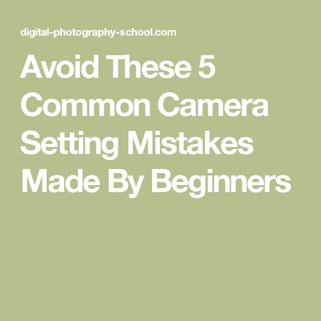 Avoid These 5 Common CameraPINTEREST: @BRIIZALLS  Setting Mistakes Made By Beginners