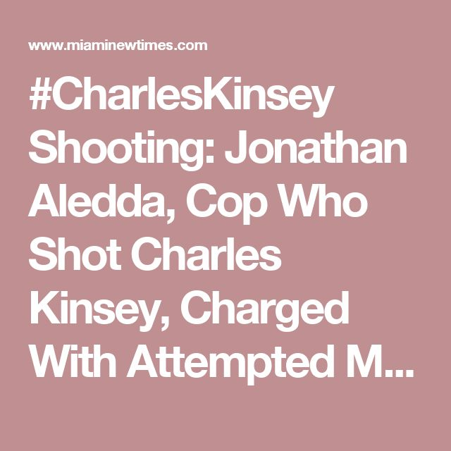 #CharlesKinsey Shooting: Jonathan Aledda, Cop Who Shot Charles Kinsey, Charged With Attempted Manslaughter | Miami New Times