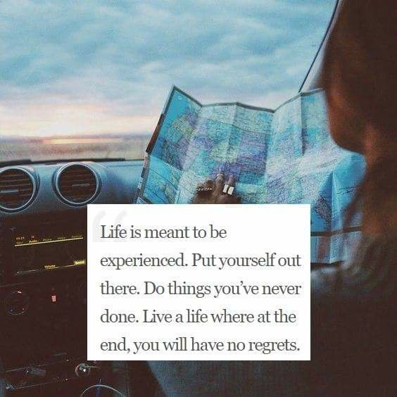 Life is meant to be experienced. Put yourself out there. Do things you've never done. Live a life where at the end, you will have no regrets. thedailyquotes.com