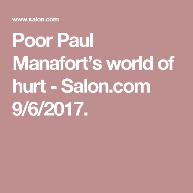 Poor Paul Manafort's world of hurt - Salon.com 9/6/2017.