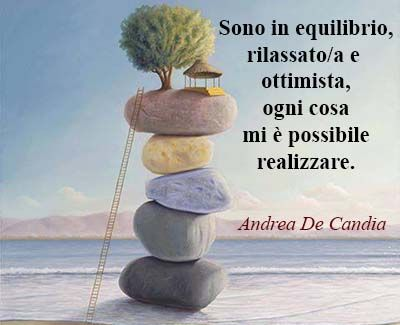 Sono in equilibrio, rilassato/a e ottimista, ogni cosa mi è possibile realizzare
