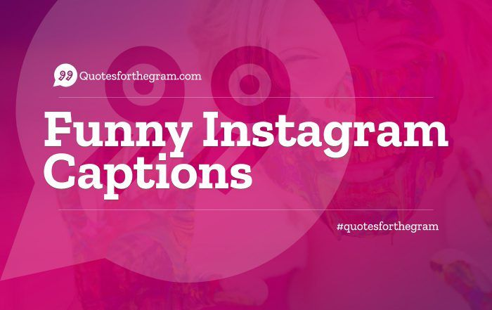 Funny Instagram Captions Quotes For The Gram See More Funny Instagram Captions Instagram Captions Instagram Captions Clever