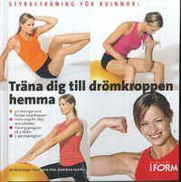Träna dig till drömkroppen hemma : styrketräning för kvinnor (inbunden)