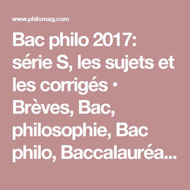 Bac philo 2017: série S, les sujets et les corrigés • Brèves, Bac, philosophie, Bac philo, Baccalauréat, Scientifique, Corrigé, Sujet • Philosophie magazine