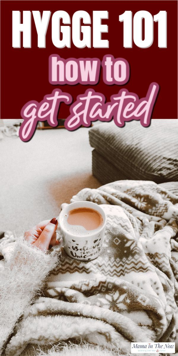 Hygge 101 How To Get Started With Hygge Hygge Lifestyle Inspiration What Is Hygge Hygge