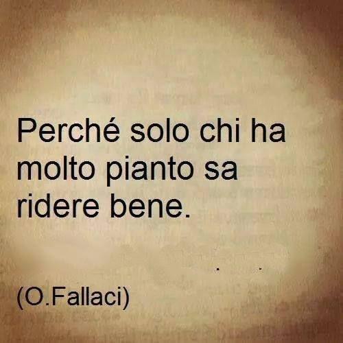 Oriana #Fallaci Porque sólo quien ha llorado mucho sabe reír bien.