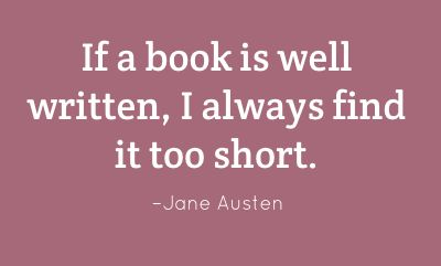 """If a book is well written, I always find it too short."" —Jane Austen"