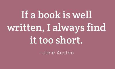 """If a book is well written, I always find it too short."" —Jane Austen"