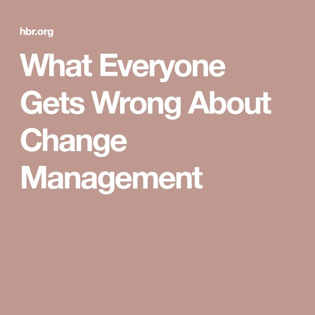 What Everyone Gets Wrong About Change Management