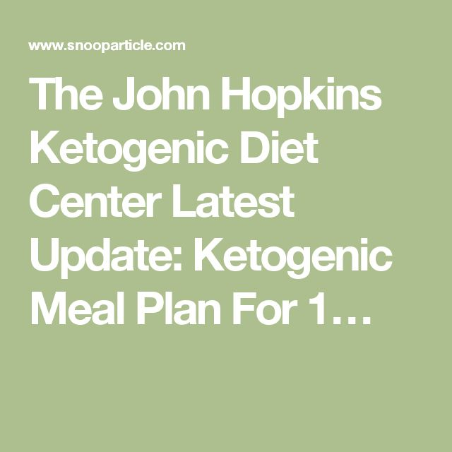 The John Hopkins Ketogenic Diet Center Latest Update: Ketogenic Meal Plan For 1…