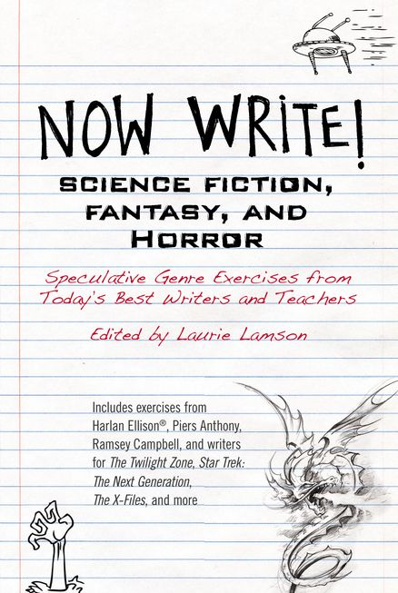 NOW WRITE! SCIENCE FICTION, FANTASY AND HORROR by Laurie Lamson -- Featuring speculative fiction-writing exercises from Harlan Ellison (R), Piers Anthony, Ramsey Campbell, Jack Ketchum, screenwriters of The Twilight Zone and Star Trek: The Next Generation, and many more.